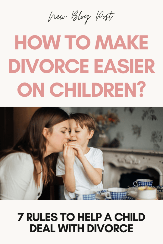 How to Make Divorce Easier on Children? (7 Rules to Help a Child Deal with Divorce)