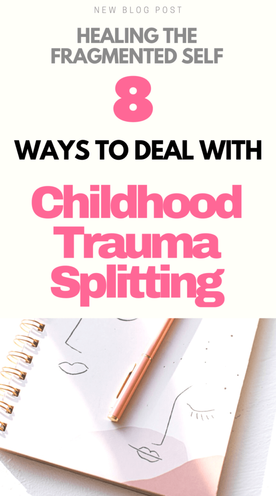 Healing The Fragmented Self: 8 Ways to Deal With Childhood Trauma Splitting