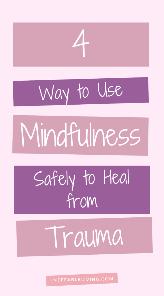 4 Way to Use Mindfulness Safely to Heal from Trauma